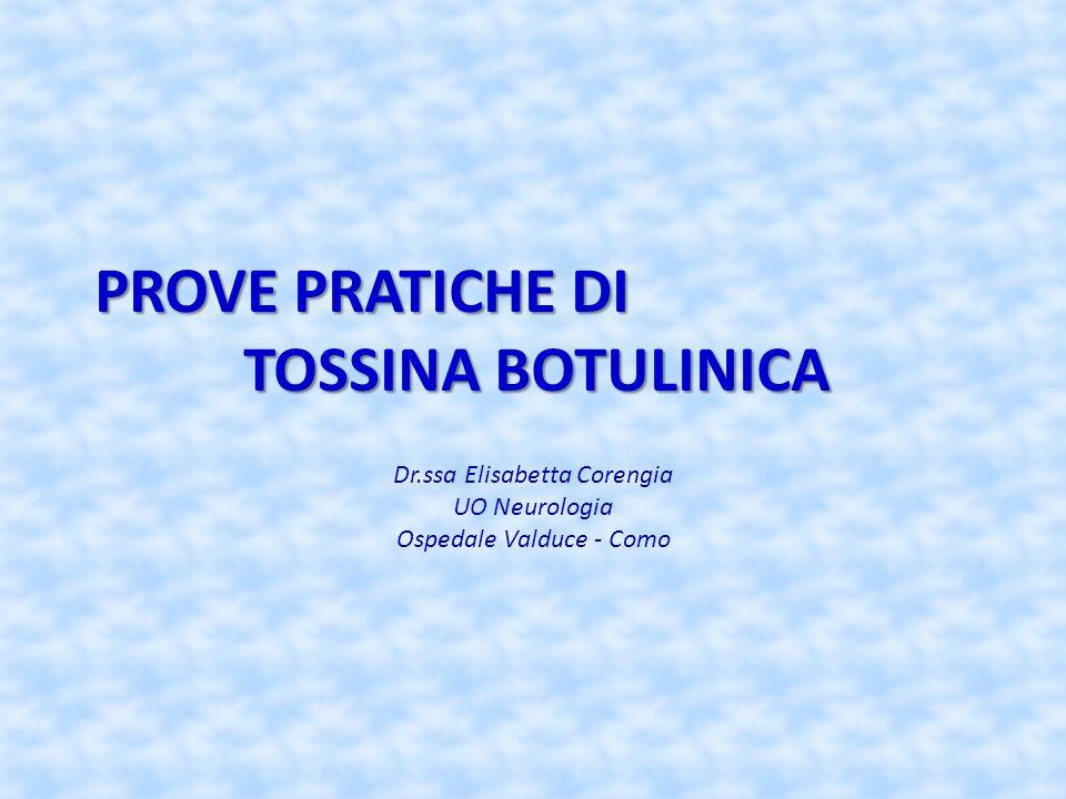 PROVE PRATICHE DI TOSSINA BOTULINICA Dr.ssa Elisabetta Corengia UO Neurologia Ospedale Valduce - Como