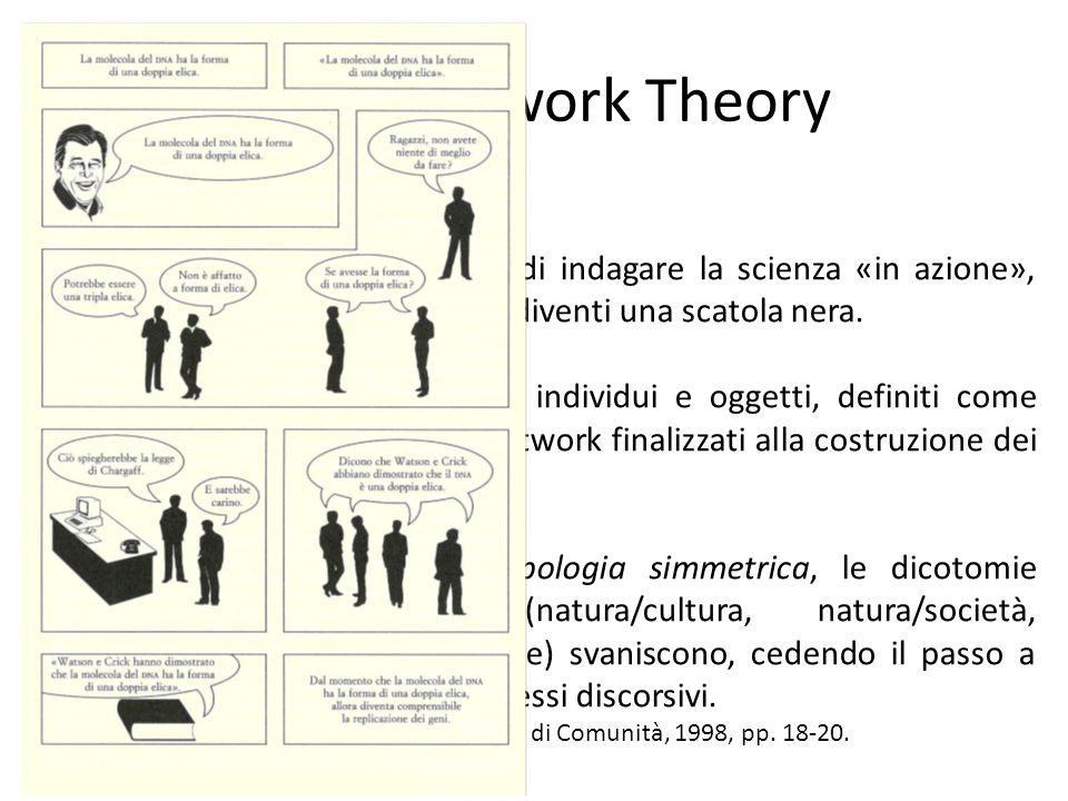 Actor-Network Theory Lo scopo dell'analisi di Latour è di indagare la scienza «in azione», cioè nel suo farsi, prima che essa diventi una scatola nera.