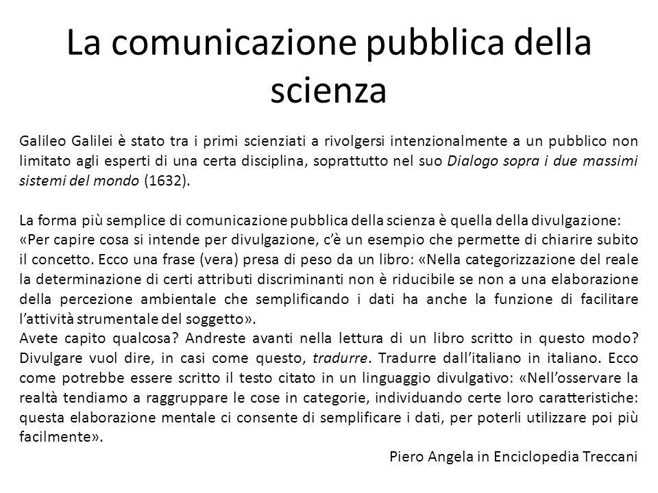 La comunicazione pubblica della scienza Galileo Galilei è stato tra i primi scienziati a rivolgersi intenzionalmente a un pubblico non limitato agli esperti di una certa disciplina, soprattutto nel suo Dialogo sopra i due massimi sistemi del mondo (1632).