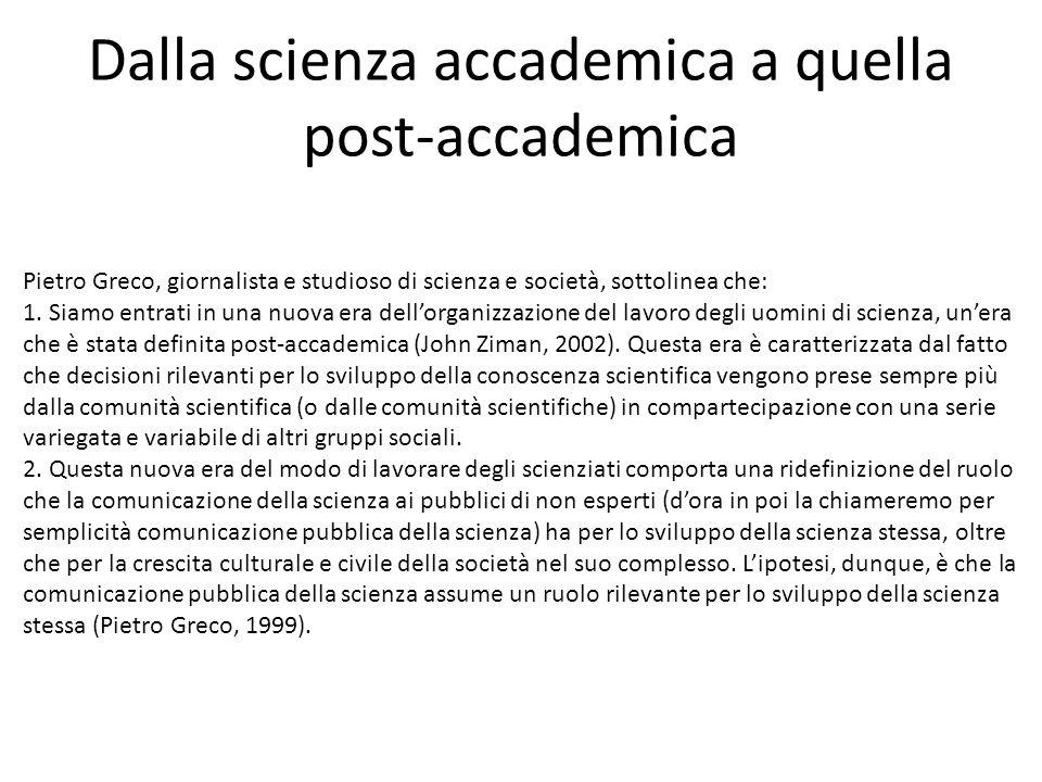 Dalla scienza accademica a quella post-accademica Pietro Greco, giornalista e studioso di scienza e società, sottolinea che: 1. Siamo entrati in una n