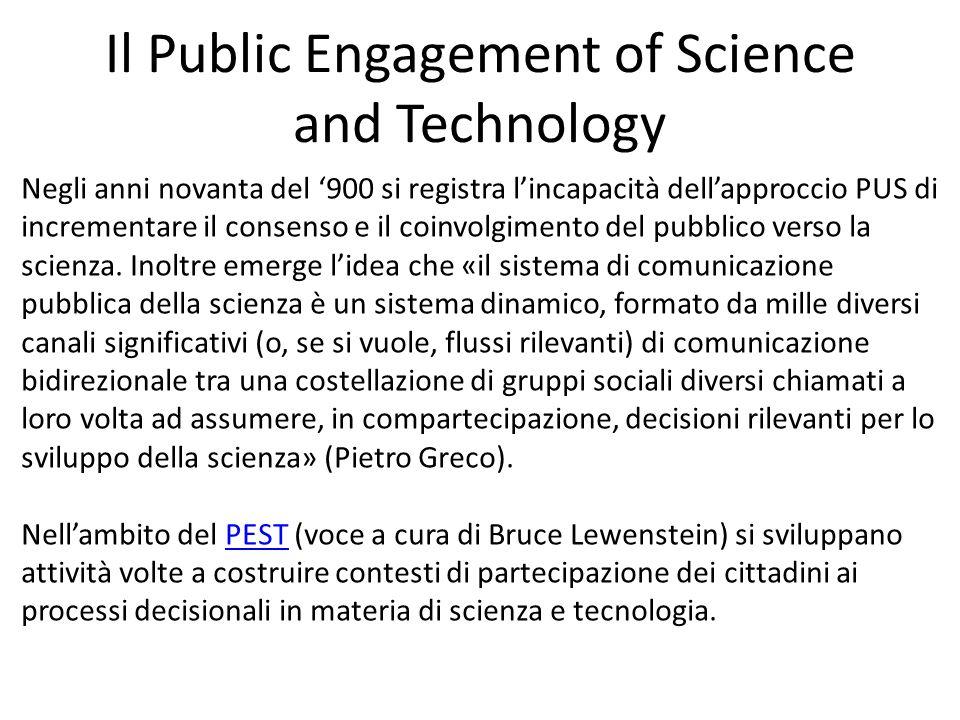 Il Public Engagement of Science and Technology Negli anni novanta del '900 si registra l'incapacità dell'approccio PUS di incrementare il consenso e il coinvolgimento del pubblico verso la scienza.