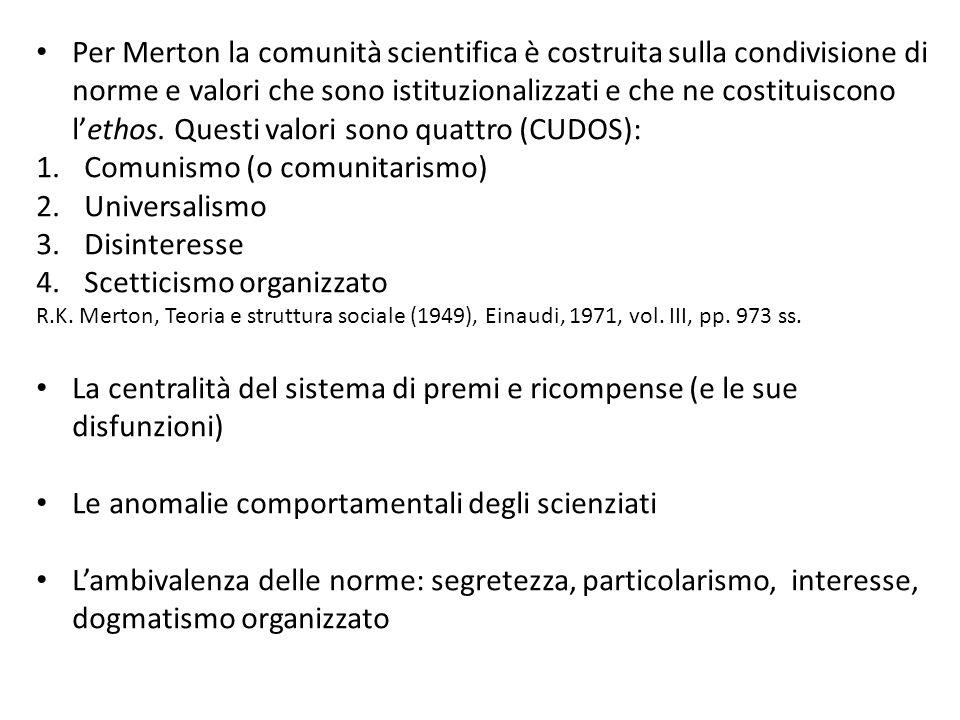 Per Merton la comunità scientifica è costruita sulla condivisione di norme e valori che sono istituzionalizzati e che ne costituiscono l'ethos.