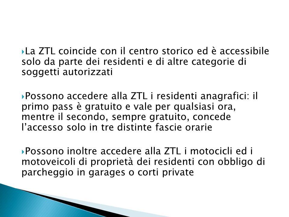  La ZTL coincide con il centro storico ed è accessibile solo da parte dei residenti e di altre categorie di soggetti autorizzati  Possono accedere alla ZTL i residenti anagrafici: il primo pass è gratuito e vale per qualsiasi ora, mentre il secondo, sempre gratuito, concede l'accesso solo in tre distinte fascie orarie  Possono inoltre accedere alla ZTL i motocicli ed i motoveicoli di proprietà dei residenti con obbligo di parcheggio in garages o corti private
