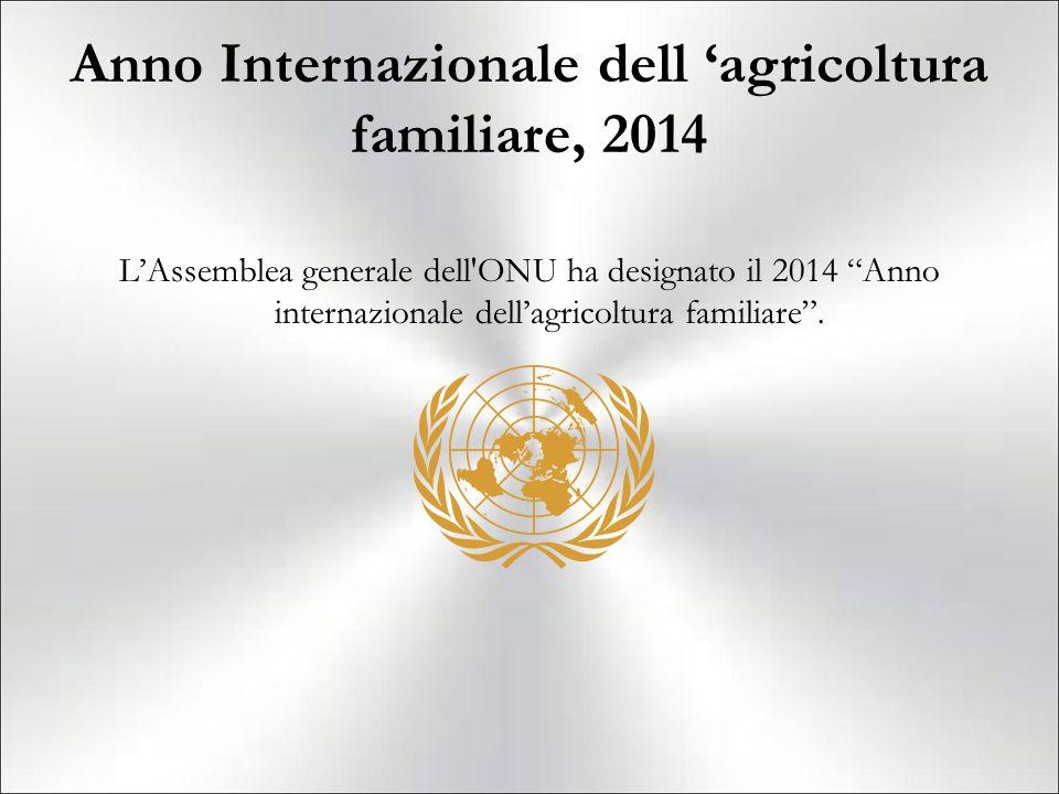 Anno Internazionale dell 'agricoltura familiare, 2014 L'Assemblea generale dell ONU ha designato il 2014 Anno internazionale dell'agricoltura familiare .