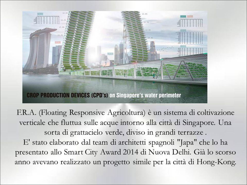 F.R.A. (Floating Responsive Agricoltura) è un sistema di coltivazione verticale che fluttua sulle acque intorno alla città di Singapore. Una sorta di