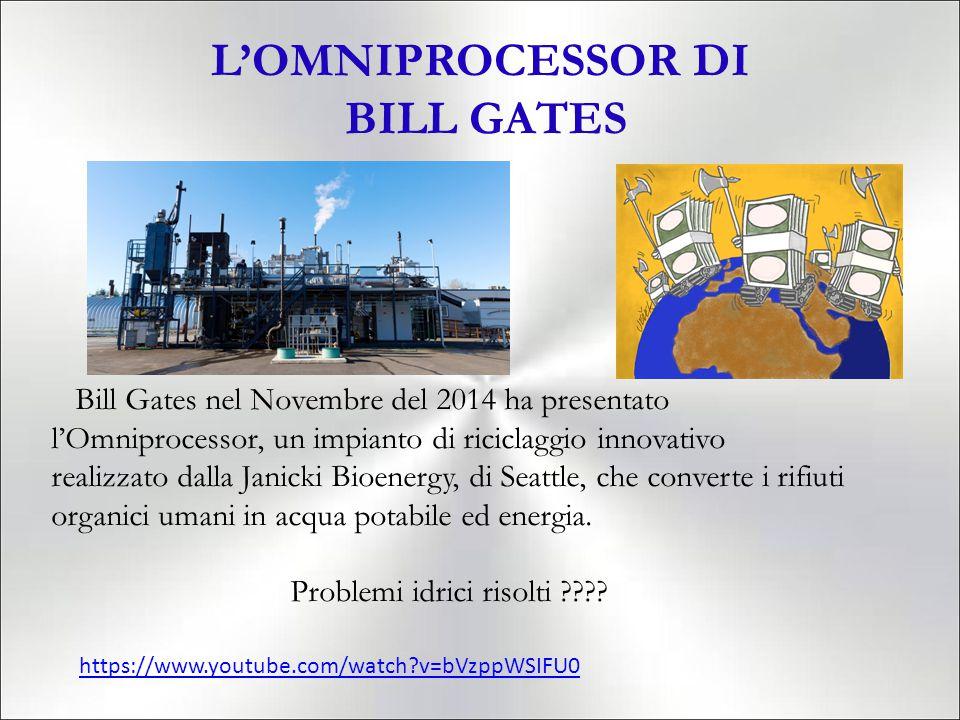 L'OMNIPROCESSOR DI BILL GATES https://www.youtube.com/watch?v=bVzppWSIFU0 Bill Gates nel Novembre del 2014 ha presentato l'Omniprocessor, un impianto