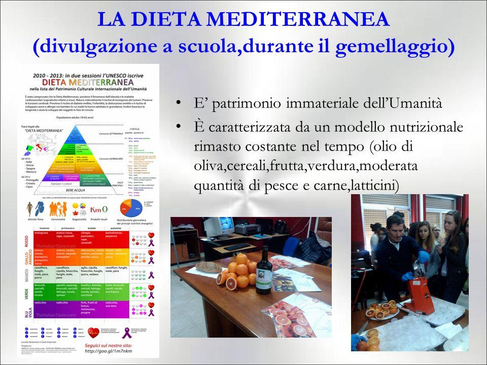 LA DIETA MEDITERRANEA (divulgazione a scuola,durante il gemellaggio) E' patrimonio immateriale dell'Umanità È caratterizzata da un modello nutrizional