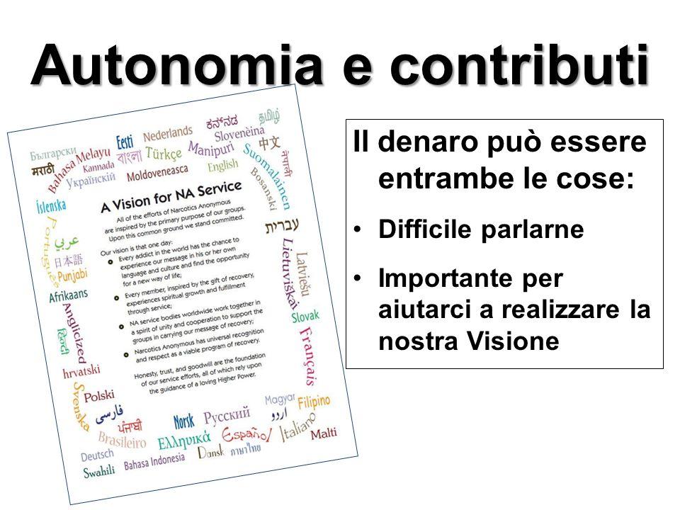 Autonomia e contributi Il denaro può essere entrambe le cose: Difficile parlarne Importante per aiutarci a realizzare la nostra Visione