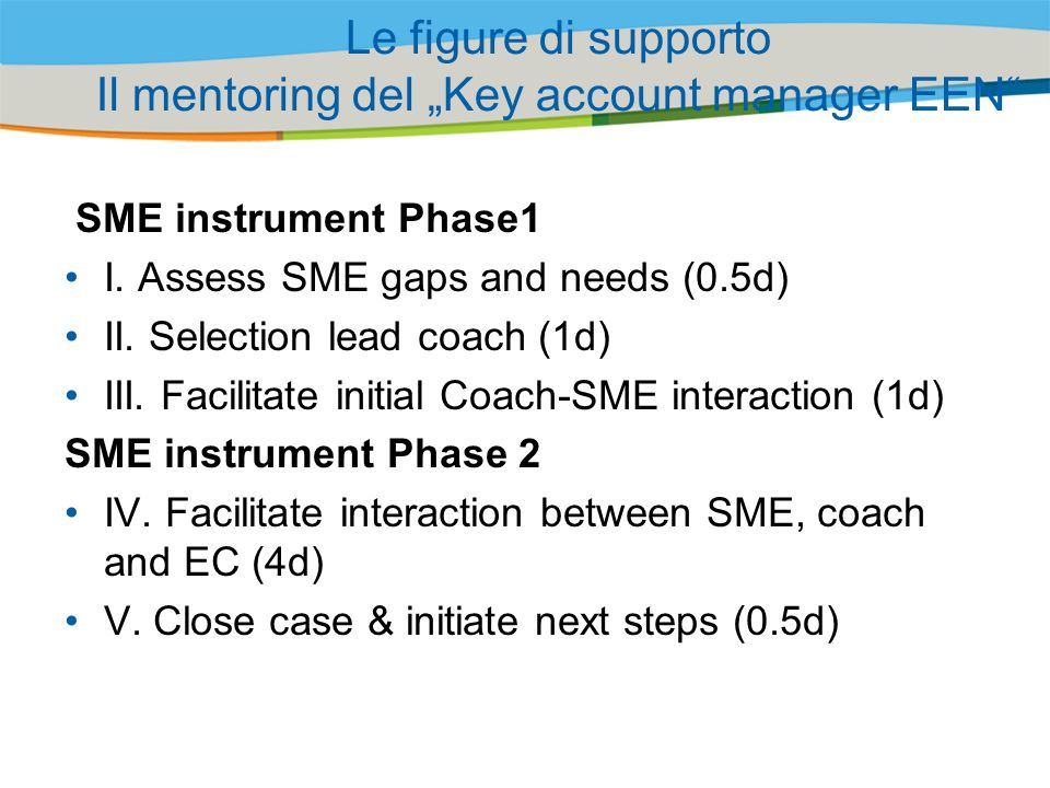 "Title of the presentation | Date |‹#› Le figure di supporto Il mentoring del ""Key account manager EEN SME instrument Phase1 I."