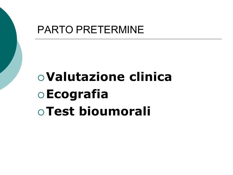 PARTO PRETERMINE  Valutazione clinica  Ecografia  Test bioumorali