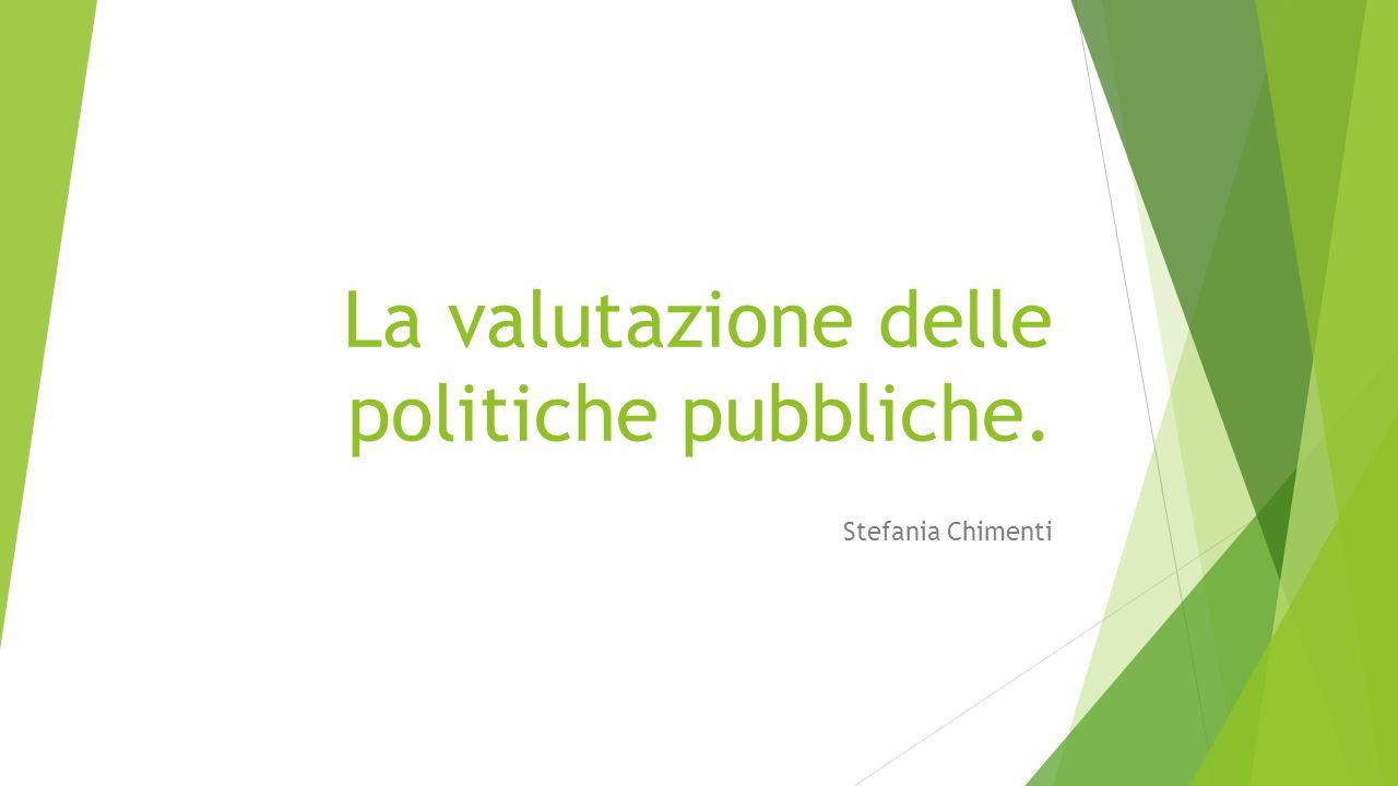 La valutazione delle politiche pubbliche. Stefania Chimenti