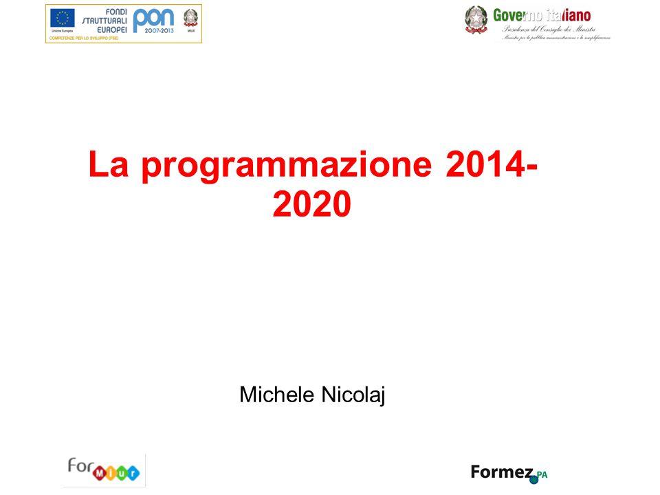 La programmazione 2014- 2020 Michele Nicolaj