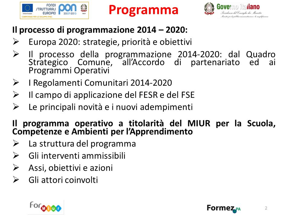EUROPA 2020 Una crescita sostenibile Intelligente Inclusiva Quadro Strategico Comune - Priorità di investimento + - Fattori di successo Accordo di partenariato (per lo sviluppo e l'investimento) -Priorità tematiche (di investimento) - Obiettivi - Fattori di successo Programmi Operativi Nazionali o Regionali Architettura e politica di coesione 2014- 2020 3