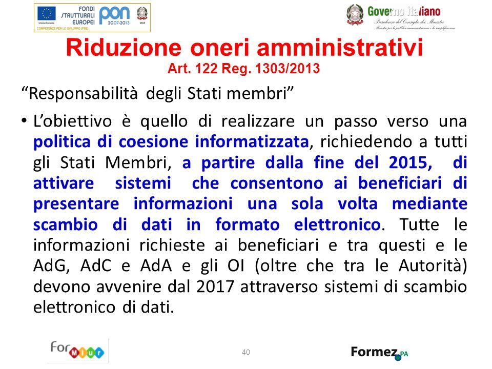 """Riduzione oneri amministrativi Art. 122 Reg. 1303/2013 """"Responsabilità degli Stati membri"""" L'obiettivo è quello di realizzare un passo verso una polit"""