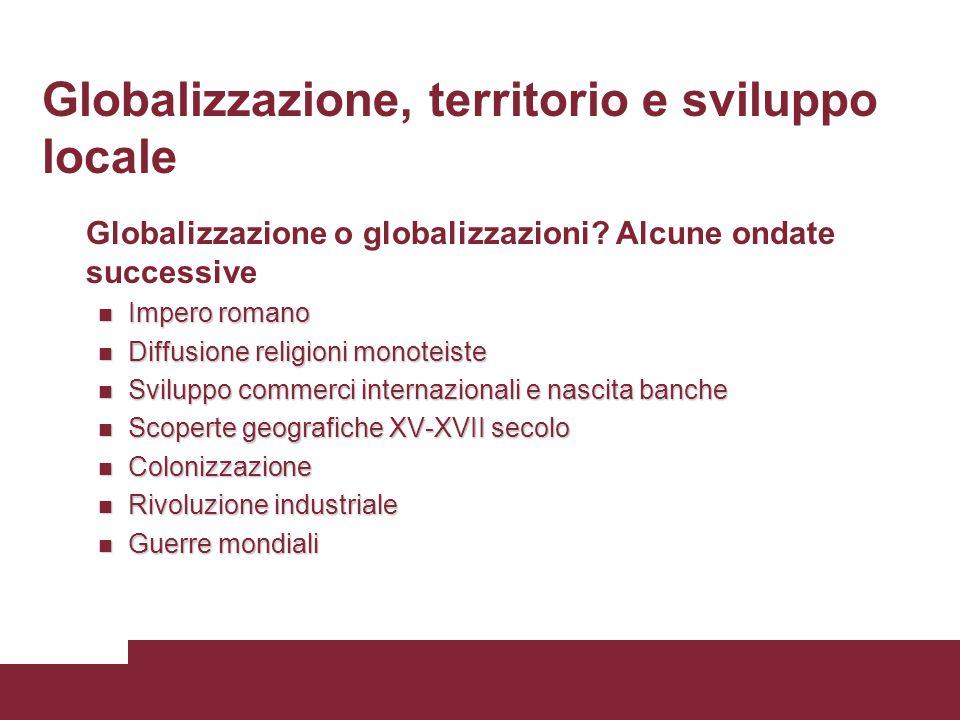 Globalizzazione, territorio e sviluppo locale Globalizzazione o globalizzazioni.
