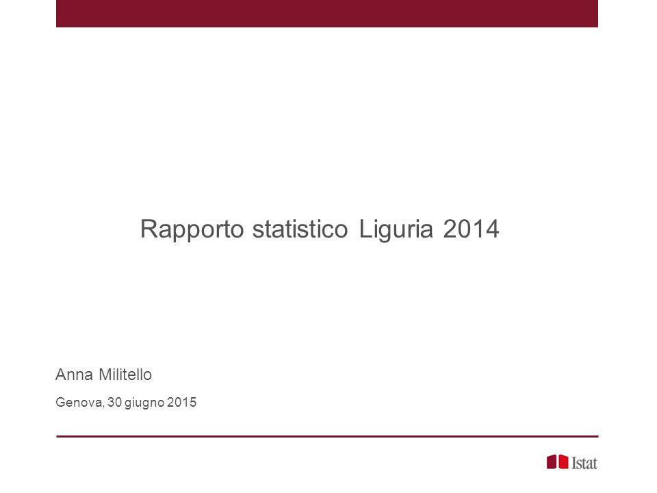 Rapporto statistico Liguria 2014 Anna Militello Genova, 30 giugno 2015
