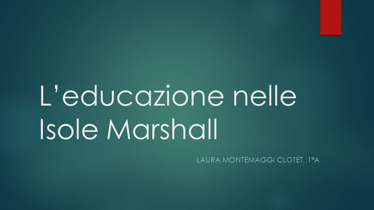 L'educazione nelle Isole Marshall LAURA MONTEMAGGI CLOTET, 1ªA