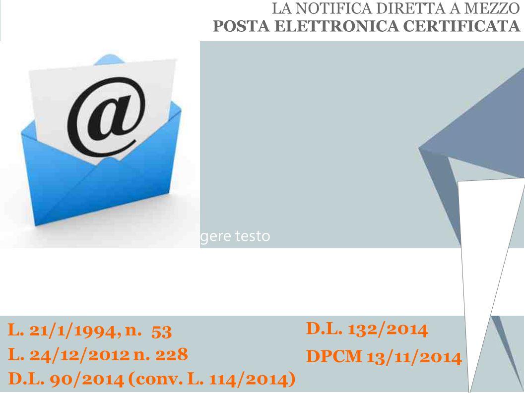 Fate clic per aggiungere testo LA NOTIFICA DIRETTA A MEZZO POSTA ELETTRONICA CERTIFICATA D.L. 90/2014 (conv. L. 114/2014) L. 24/12/2012 n. 228 D.L. 13