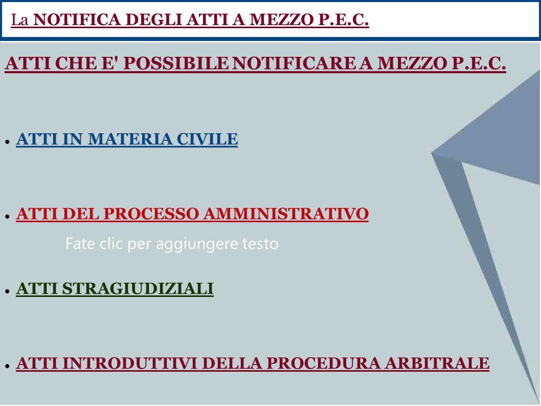 Fate clic per aggiungere testo ATTI CHE E' POSSIBILE NOTIFICARE A MEZZO P.E.C. ATTI IN MATERIA CIVILE ATTI IN MATERIA CIVILE ATTI DEL PROCESSO AMMINIS