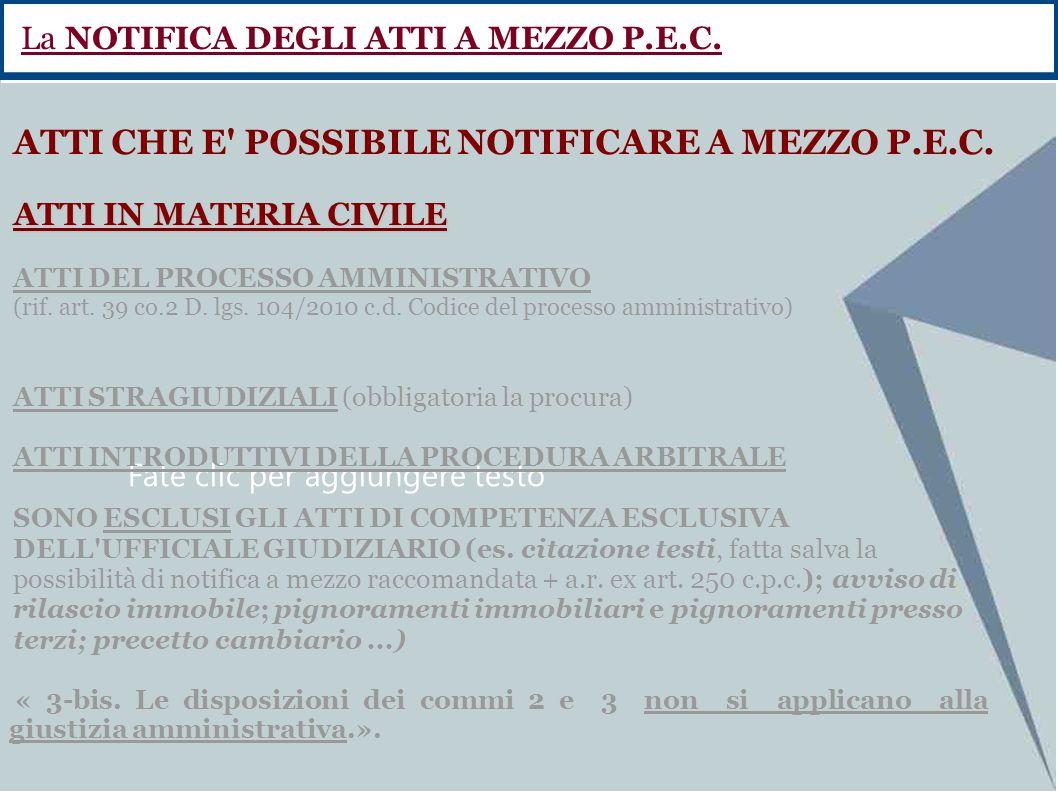 Fate clic per aggiungere testo ATTI CHE E' POSSIBILE NOTIFICARE A MEZZO P.E.C. ATTI IN MATERIA CIVILE ATTI DEL PROCESSO AMMINISTRATIVO (rif. art. 39 c