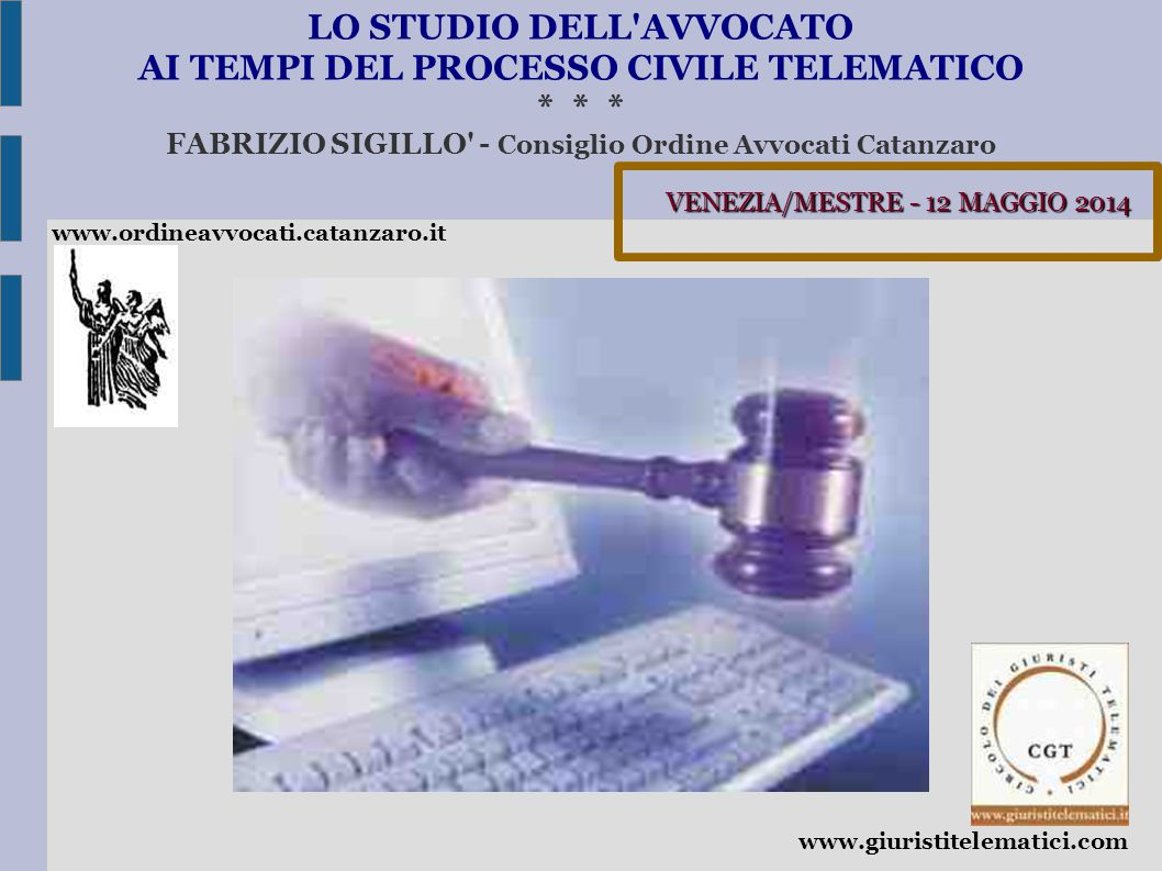 LO STUDIO DELL'AVVOCATO AI TEMPI DEL PROCESSO CIVILE TELEMATICO * * * FABRIZIO SIGILLO' - Consiglio Ordine Avvocati Catanzaro www.ordineavvocati.catan