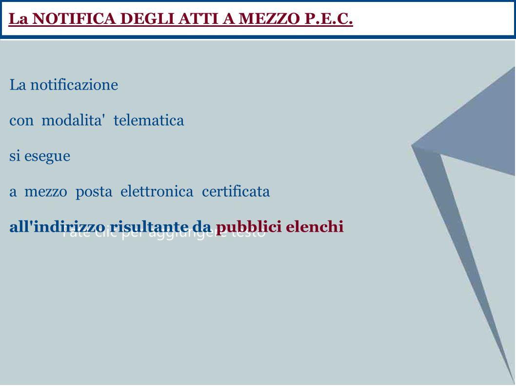 Fate clic per aggiungere testo La NOTIFICA DEGLI ATTI A MEZZO P.E.C. La notificazione con modalita' telematica si esegue a mezzo posta elettronica cer