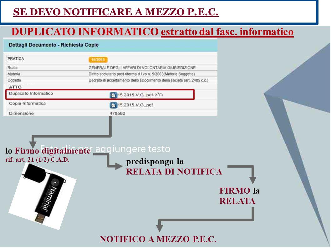 Fate clic per aggiungere testo SE DEVO NOTIFICARE A MEZZO P.E.C. DUPLICATO INFORMATICO DUPLICATO INFORMATICO estratto dal fasc. informatico.p7m lo Fir