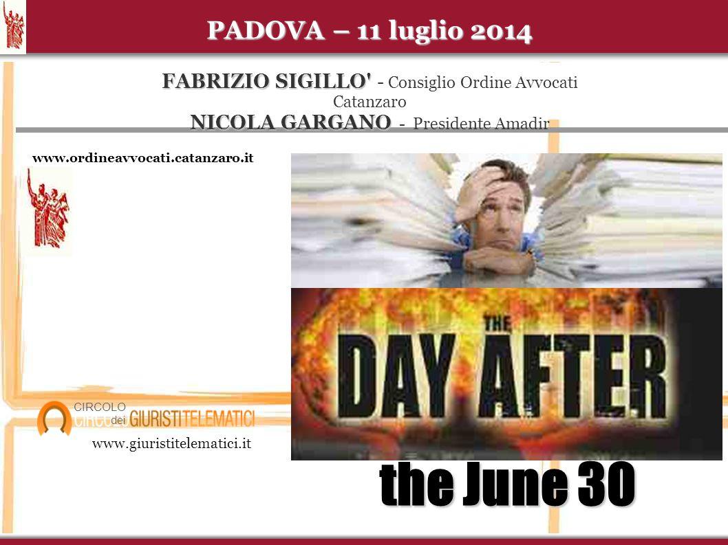 ...dopo il 30 dicembre 2014 the June 30 www.ordineavvocati.catanzaro.it www.giuristitelematici.it CIRCOLO dei PADOVA – 11 luglio 2014 FABRIZIO SIGILLO