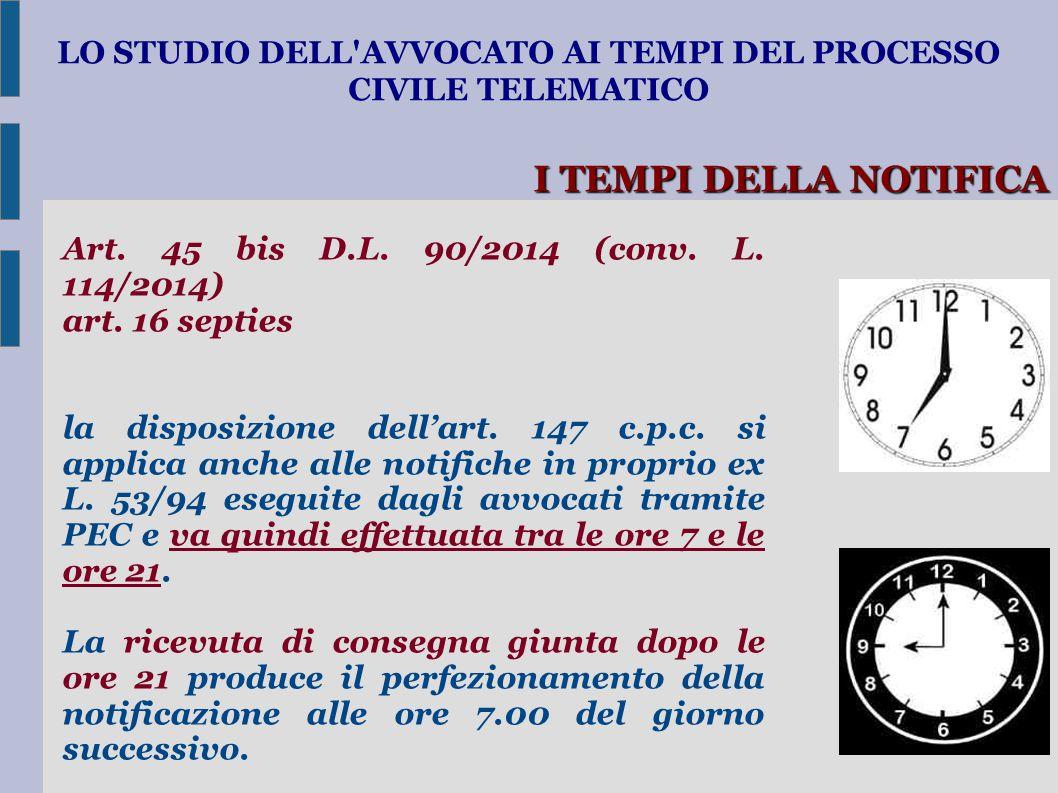 LO STUDIO DELL'AVVOCATO AI TEMPI DEL PROCESSO CIVILE TELEMATICO I TEMPI DELLA NOTIFICA Art. 45 bis D.L. 90/2014 (conv. L. 114/2014) art. 16 septies la