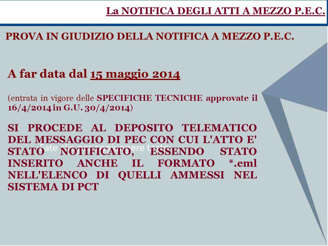 Fate clic per aggiungere testo La NOTIFICA DEGLI ATTI A MEZZO P.E.C. PROVA IN GIUDIZIO DELLA NOTIFICA A MEZZO P.E.C. A far data dal 15 maggio 2014 (en