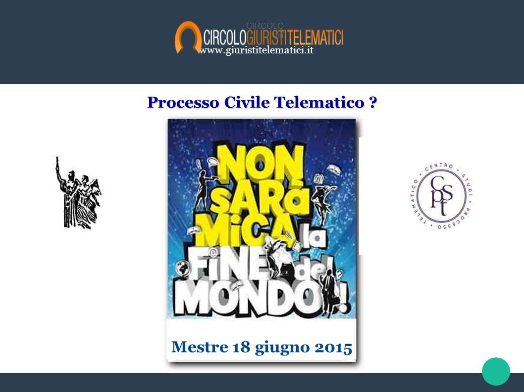www.giuristitelematici.it CIRCOLO dei Processo Civile Telematico ? Mestre 18 giugno 2015