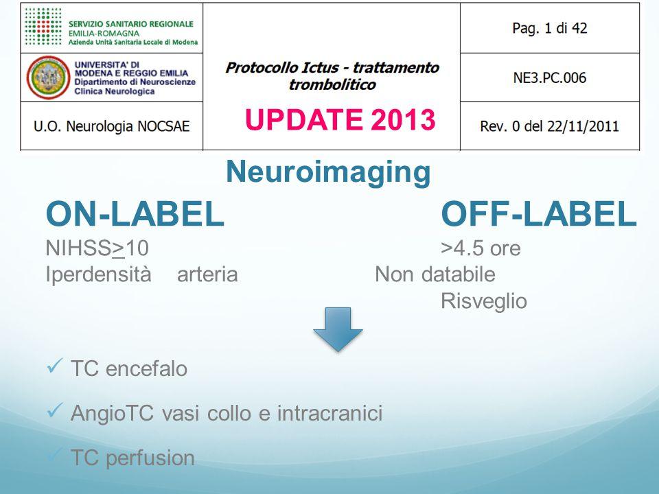 UPDATE 2013 TC encefalo AngioTC vasi collo e intracranici TC perfusion Neuroimaging ON-LABELOFF-LABEL NIHSS>10>4.5 ore IperdensitàarteriaNon databile
