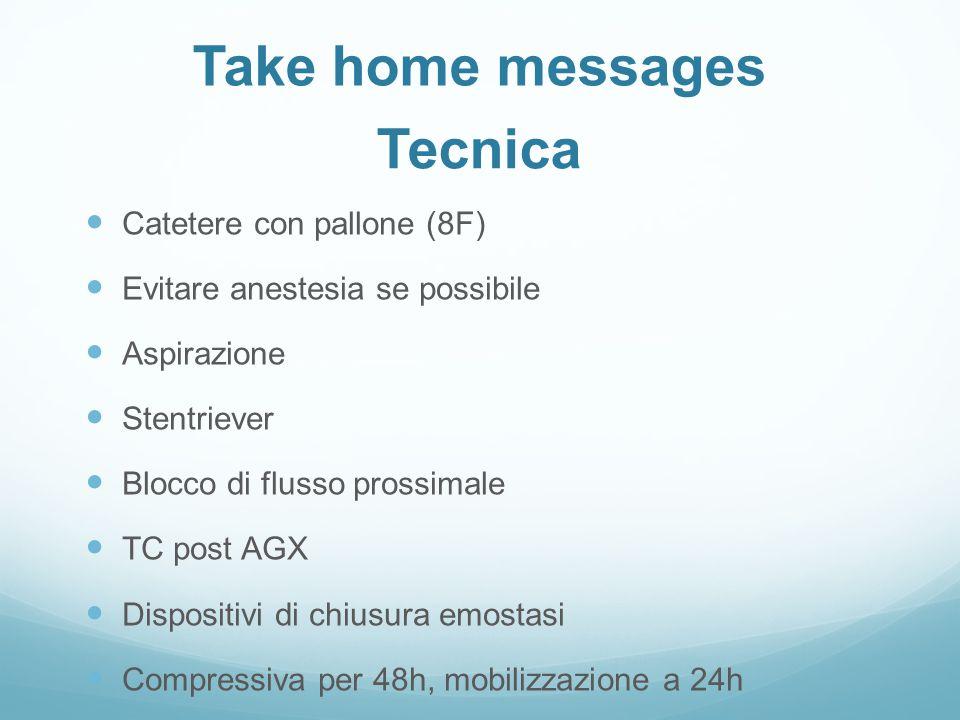 Take home messages Catetere con pallone (8F) Evitare anestesia se possibile Aspirazione Stentriever Blocco di flusso prossimale TC post AGX Dispositiv