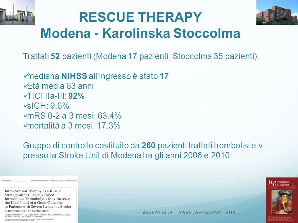 RESCUE THERAPY Modena - Karolinska Stoccolma Trattati 52 pazienti (Modena 17 pazienti, Stoccolma 35 pazienti). mediana NIHSS all'ingresso è stato 17 E
