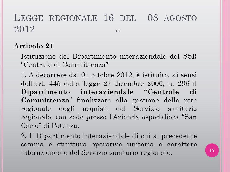 """L EGGE REGIONALE 16 DEL 08 AGOSTO 2012 1/2 Articolo 21 Istituzione del Dipartimento interaziendale del SSR """"Centrale di Committenza"""" 1. A decorrere da"""