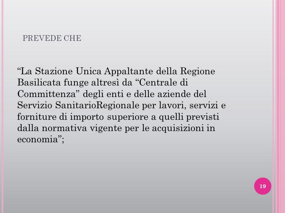 """PREVEDE CHE """"La Stazione Unica Appaltante della Regione Basilicata funge altresì da """"Centrale di Committenza"""" degli enti e delle aziende del Servizio"""