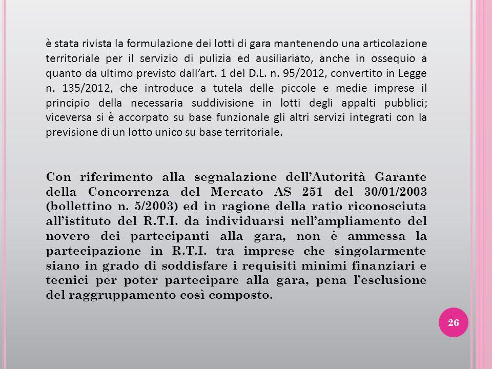 26 è stata rivista la formulazione dei lotti di gara mantenendo una articolazione territoriale per il servizio di pulizia ed ausiliariato, anche in ossequio a quanto da ultimo previsto dall'art.