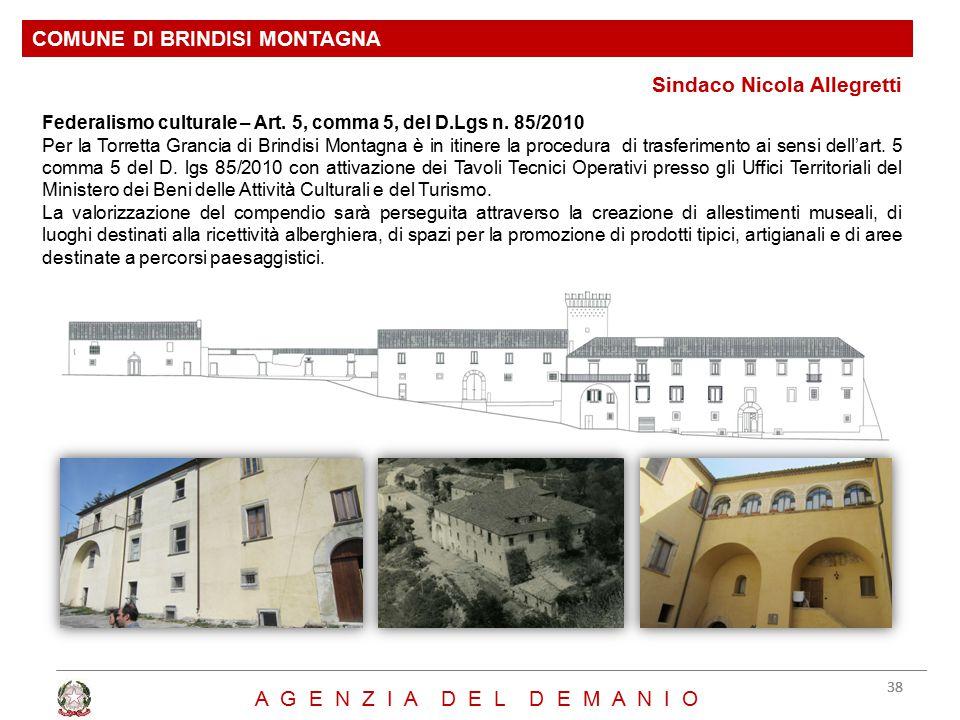 Sindaco Nicola Allegretti COMUNE DI BRINDISI MONTAGNA 38 A G E N Z I A D E L D E M A N I O Federalismo culturale – Art. 5, comma 5, del D.Lgs n. 85/20