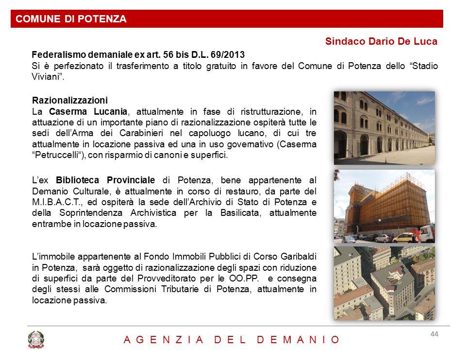 Sindaco Dario De Luca COMUNE DI POTENZA 44 A G E N Z I A D E L D E M A N I O Federalismo demaniale ex art. 56 bis D.L. 69/2013 Si è perfezionato il tr