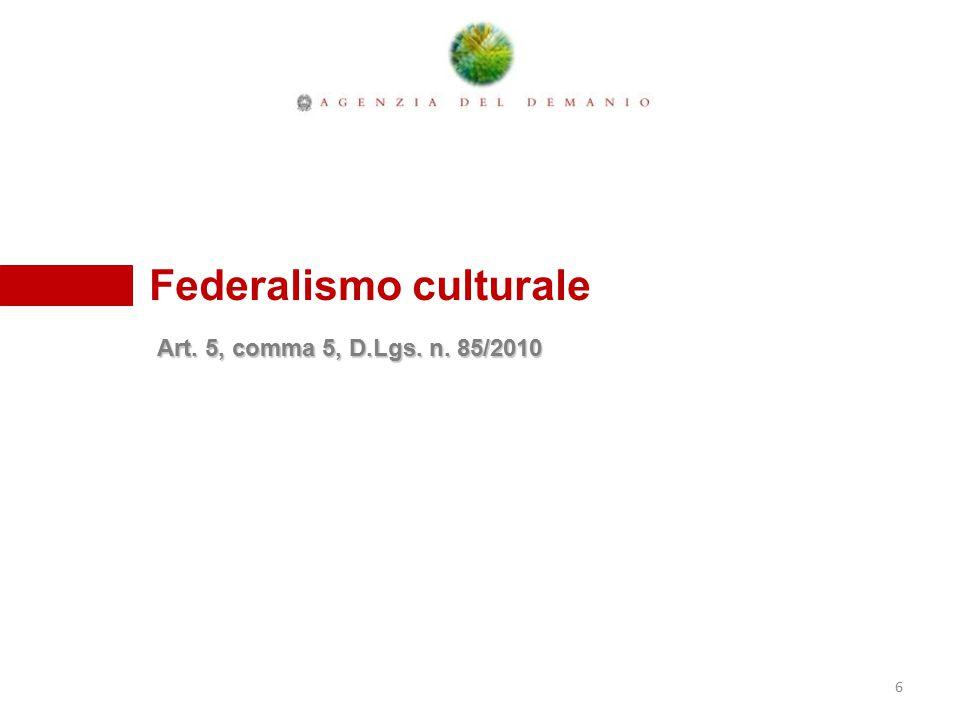 Federalismo culturale Art. 5, comma 5, D.Lgs. n. 85/2010 6