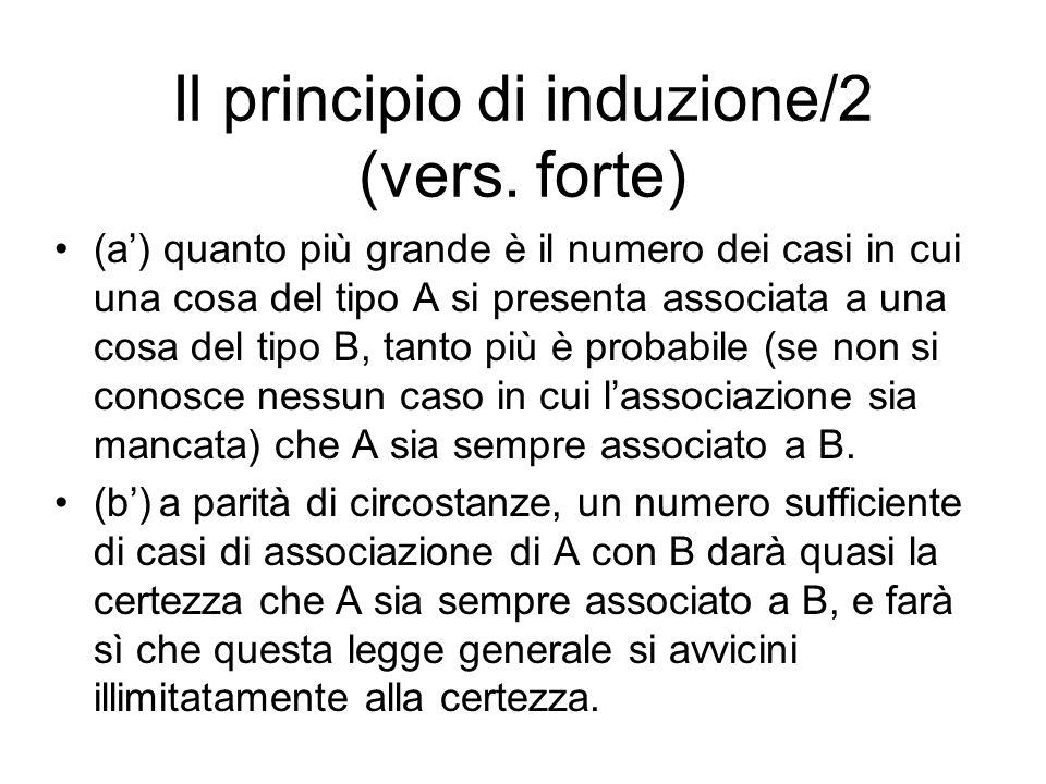 Il principio di induzione/2 (vers. forte) (a') quanto più grande è il numero dei casi in cui una cosa del tipo A si presenta associata a una cosa del