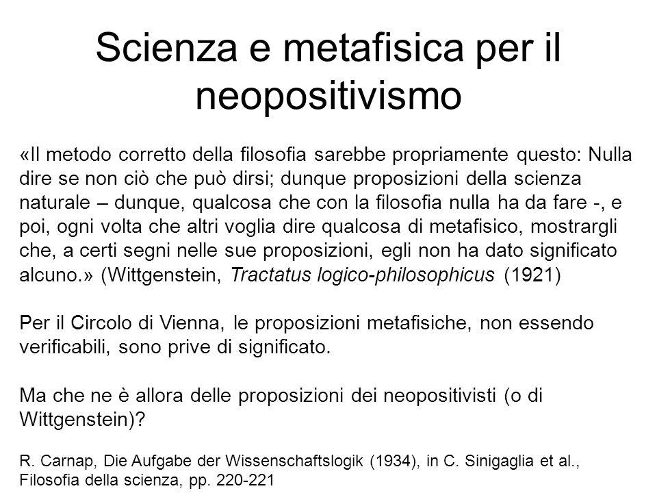 Scienza e metafisica per il neopositivismo «Il metodo corretto della filosofia sarebbe propriamente questo: Nulla dire se non ciò che può dirsi; dunqu