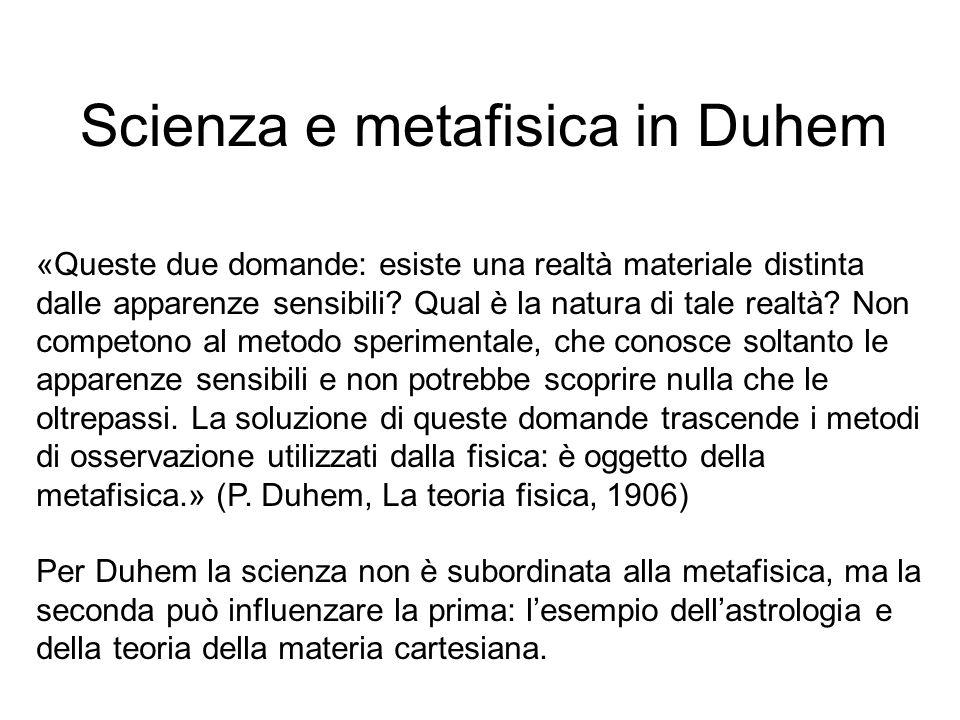 Scienza e metafisica in Duhem «Queste due domande: esiste una realtà materiale distinta dalle apparenze sensibili? Qual è la natura di tale realtà? No