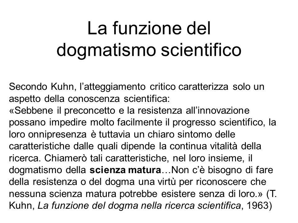 La funzione del dogmatismo scientifico Secondo Kuhn, l'atteggiamento critico caratterizza solo un aspetto della conoscenza scientifica: «Sebbene il pr