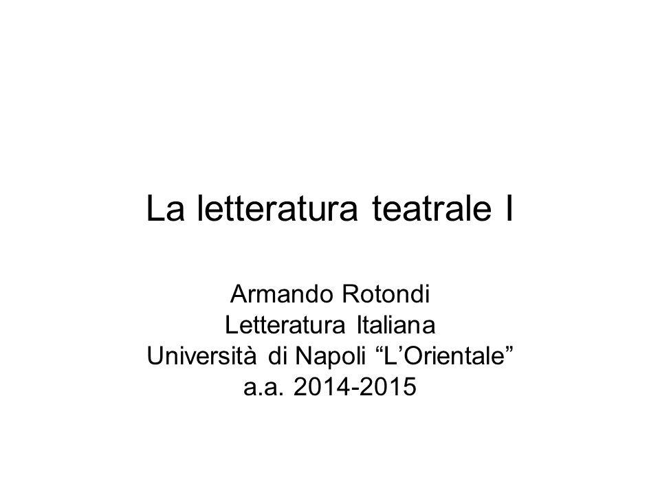La letteratura teatrale I Armando Rotondi Letteratura Italiana Università di Napoli L'Orientale a.a.
