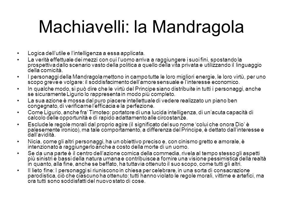 Machiavelli: la Mandragola Logica dell'utile e l'intelligenza a essa applicata.