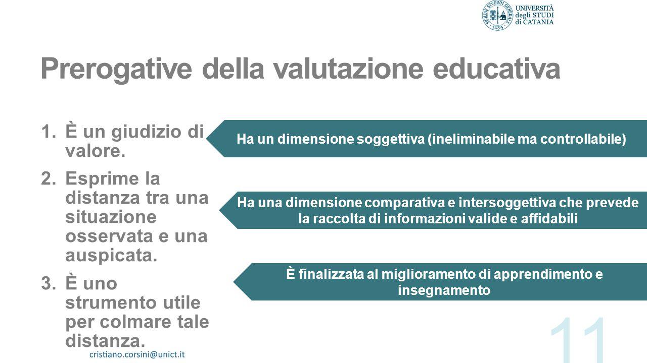 Funzioni della valutazione La valutazione formativa si colloca durante il corso e la sua funzione è quella di dare forma alla successiva didattica. La