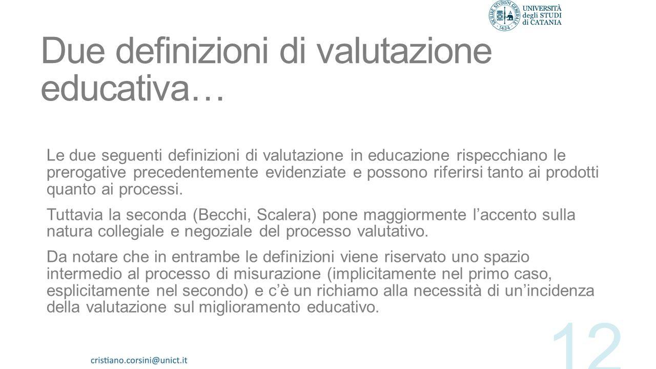Prerogative della valutazione educativa 1.È un giudizio di valore. 2.Esprime la distanza tra una situazione osservata e una auspicata. 3.È uno strumen