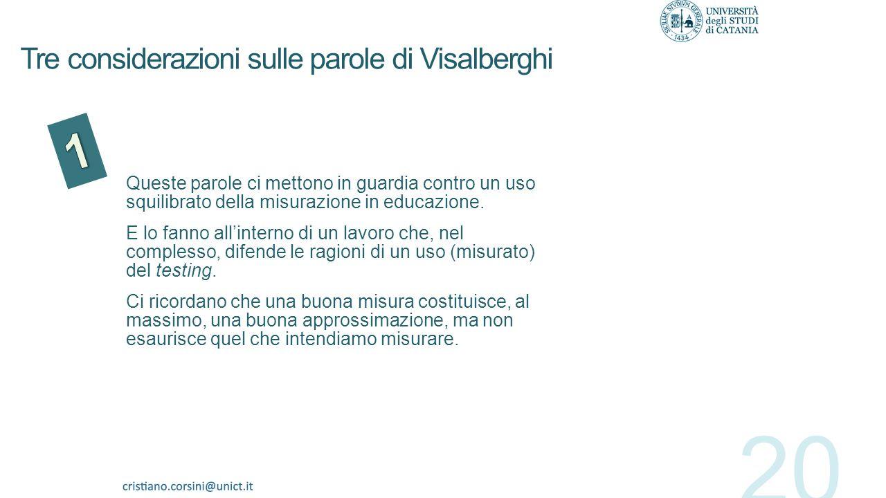 A. Visalberghi, Misurazione e valutazione nel processo educativo, 1955 «Non c'è nessuna ragione di fondo per cui la misura intesa come operazione di c