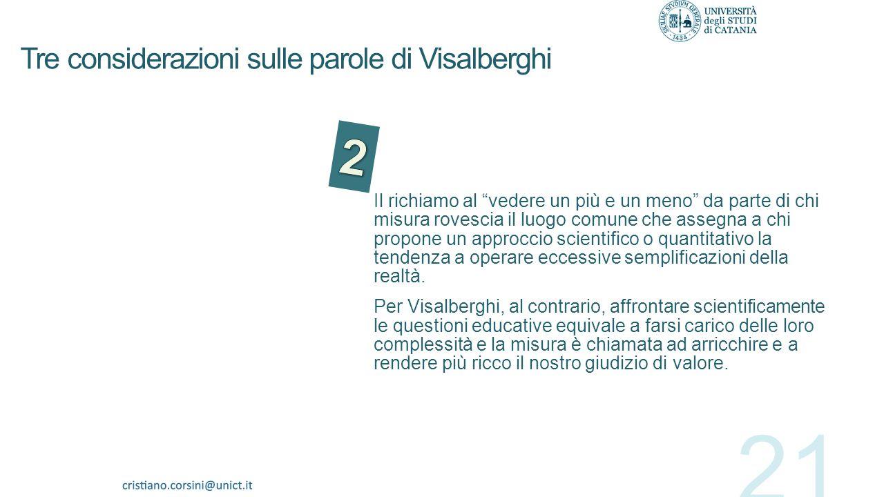 Tre considerazioni sulle parole di Visalberghi Queste parole ci mettono in guardia contro un uso squilibrato della misurazione in educazione. E lo fan